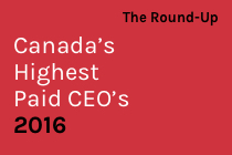 The Round-Up: Canada's Highest Paid CEOs and Sheryl Sandberg's 2016 Message